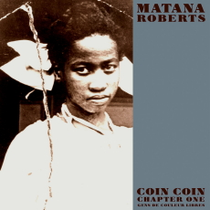 Matana Roberts Coin Coin Chapter One: Gens de Couleur Libres