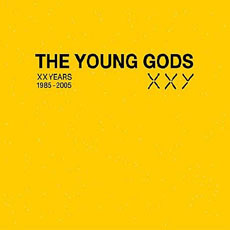 THE YOUNG GODS  XX Years 1985 - 2005
