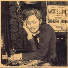MATT ELLIOTT Drinking Songs
