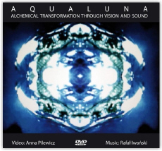 RAFAŁ IWAŃSKI i ANNA PILEWICZ Aqualuna (Alchemical Transformation Through Vision And Sound)