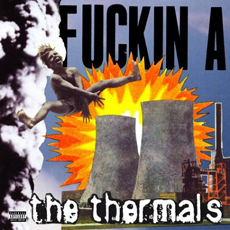 THE THERMALS Fuckin A