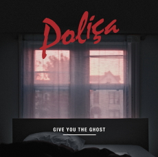 POLIÇA Give You the Ghost