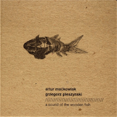 Artur Maćkowiak / Grzegorz Pleszyński A Sound Of The Wooden Fish