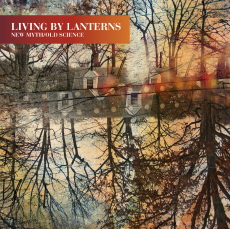 LIVING BY LANTERNS  New Myth / Old Science