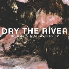 DRY THE RIVER Weights and Measures