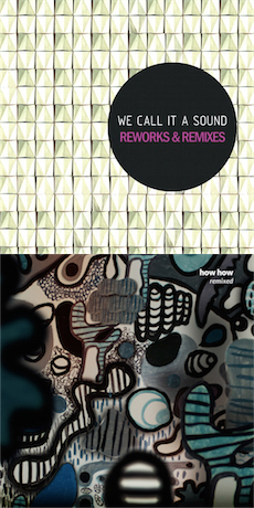 HOW HOW / WE CALL IT A SOUND Remixed / Reworks & Remixes