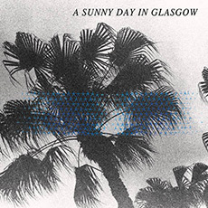 A Sunny Day in Glasgow  Sea When Absent