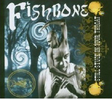 FISHBONE Still Stuck in Your Throat