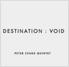 Peter Evans Quintet Destination: Void