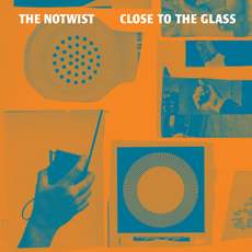 THE NOTWIST Close to the Glass