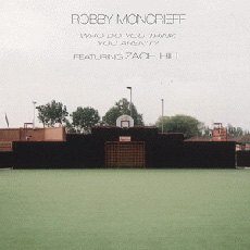 ROBBY MONCRIEFF ft. ZACH HILL Who Do You Think You Aren't