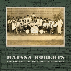 Matana Roberts  Coin Coin Chapter Two: Mississippi Moonchile